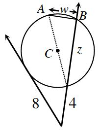 A circle with a center, C, has a tangent line and a secant line which meet outside of the circle. The point of intersection to the point of tangency is 8. The line going from the point of intersection to where the secant line first meets the circle is 4 and the continued distance through the circle is, z, stopping at, B, on the circle. A diameter is drawn from where the secant line first crosses the circle through the center to the opposite side at, A. The distance from A to B is, w.