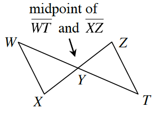 Two lines W, T and X, Z intersect at point, Y, forming two triangles W, X, Y,  and T, Y, Z. Y is the midpoint of side W, T and side X, Z.