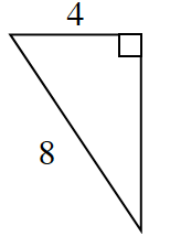 A right triangle with a hypotenuse of 8 and a leg of 4.