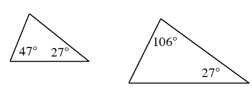One triangle has the angles 47 degrees and 27 degrees.  The other triangle has the angles 106 degrees and 27 degrees.