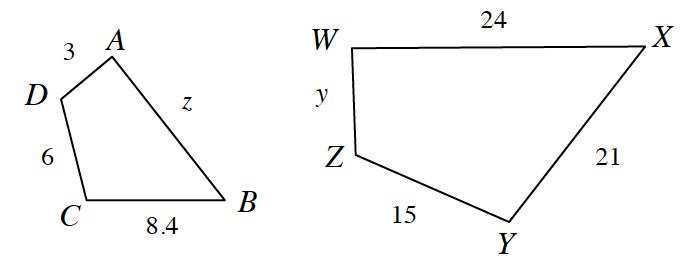 Quadrilateral, A, B, C, D, with side A, B = z, side C, B = 8.4, side D, C, = 6 and side D, A, = 3. Trapezoid W, X, Y, Z ,with side W, X, = 24, side X, Y, = 21, side Z, Y, = 15, side W, Z, = y.