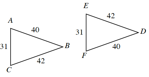 2 triangles, A,B,C, & D,E,F, labeled as follows; side A,B, 40, side, B,C, 42, side A,C, 31, side, D,E, 42, side, D,F, 40, side E,F, 31.