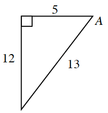 A right triangle with base of 5, height of 12, and hypotenuse of 13. Angle A is opposite side, 12.
