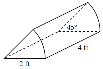 A prism, whose base is a sector (pie shaped piece of a circle), labeled as follows: bottom side of sector, 2 feet, height of prism, 4 feet, central angle of sector, 45 degrees.