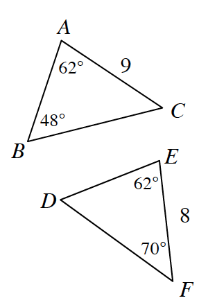 Two triangles. Triangle A, B, C has the following measurements: side A, C is 9, angle A is 62 degrees, and angle B is 58 degrees. Triangle E, F, D has the following measurements: side E, F is 8, angle E is 62 degrees, and angle F is 70 degrees.