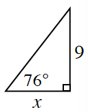 Part C right triangle. The legs are labeled x and 9.  The angle opposite the side length of 9 is 76 degrees.
