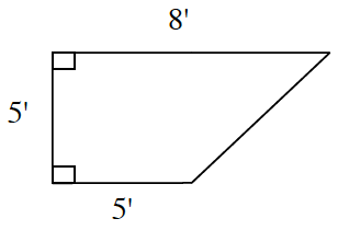 A right trapezoid with bottom base 5 feet, and top base 8 feet, left side 5 feet with right angles at the left both lower and upper angles.