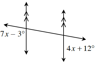 Two vertical parallel lines with a transversal. About the intersection of the left parallel line and the transversal is the exterior, lower angle, 7, x minus 3 degrees. About the intersection of the right parallel line and the transversal is the exterior, lower angle, 4, x, plus 12 degrees.