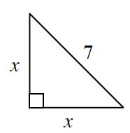 Right triangle, labeled as follows: vertical leg, x, horizontal leg, x, hypotenuse, 7.
