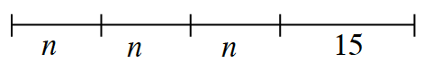 A line segment with 4 sections labeled as follows: n, n, n, 15.