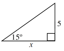Right triangle, labeled as follows: vertical leg, 5, horizontal leg, x, angle opposite vertical leg, 15 degrees.