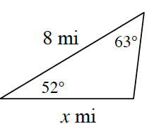 A triangle with side lengths, 8 miles, and, x, miles. The angle opposite the, x, mile side is 63 degrees. The angle opposite the unknown side is 52 degrees.