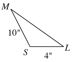 Triangle M, S, L, with the following side lengths: side M, S is 10 inches and side S, L is 4 inches.