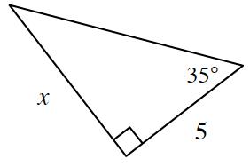Right triangle labeled as follows: short leg, 5, long leg, x, angle opposite long leg, 35 degrees.