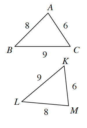 Two Triangles. Triangle A, B, C with side lengths A, B, 8 , side B, C, 9, and side A, C, 6. Triangle K, L, M with side lengths L, M, 8 , side L, K, 9, and side K, M, 6.