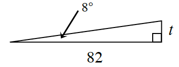 A right triangle with a base of 82 and height of t. 8 degrees is in between the hypotenuse and base.
