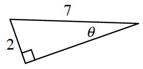 Right triangle labeled as follows: Short leg, 2, hypotenuse, 7, angle opposite short leg, theta.