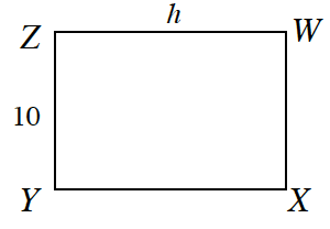 Rectangle W, X, Y, Z, where side Z, W is, h, and side Z, Y, is 10.