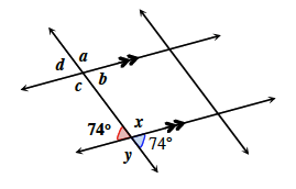 Two horizontal parallel lines are cut by two transversals. About the point of intersection of the bottom parallel line and the left transversal, the interior bottom angle is 74 degrees. The exterior top angle is 74. the exterior bottom angle is y and the interior top angle is, x. About the point of the intersection of the top parallel ine and the left transversal, the angles starting with the exterior top angle and going clockwise are: d, a, b, & c.