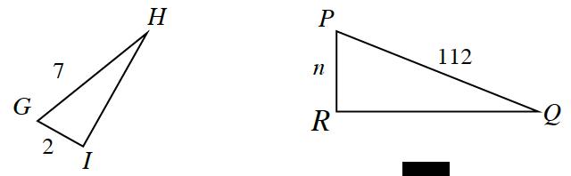 2 Triangles, G,H,I, & P,Q,R, labeled as follows: side, GH, 7, side, GI, 2, side, PR, n, side, PQ, 112.