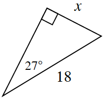 A right triangle with a leg, X, and hypotenuse of 18. The 27 degrees angle is opposite the side, X.