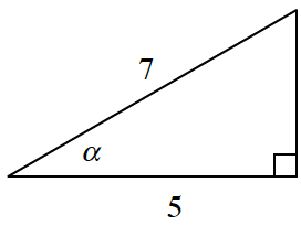 Right triangle, labeled as follows: horizontal leg, 5, angle opposite vertical leg, alpha, hypotenuse, 7.