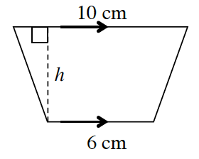 A trapezoid with horizontal bases labeled 6 cm and 10 cm.  A right triangle is created by a line segment h , drawn from the lower left vertex, to the upper base, at right angles.