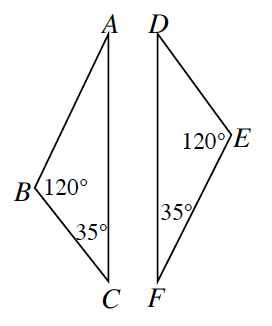 Triangle A, B, C and triangle D, E, F. Angle B is 120 degrees and angle C is 35 degrees. Angle E is 120 degrees and angle F is 35 degrees.