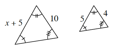 Two triangles have the same internal angles. The triangle on the left has a side length of x + 5, opposite the angle with 3 tick marks and a side length of 10, opposite the angle with 1 tick mark. The triangle on the right has a side length of 5, opposite the angle with 3 tick marks and a side length of 4, opposite the angle with 1 tick mark.