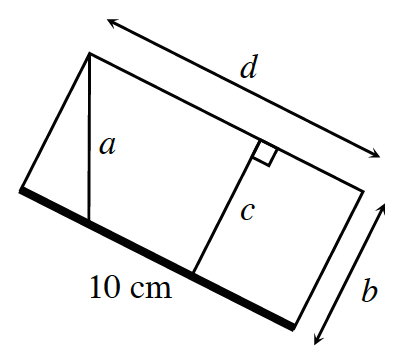 A rectangle with bottom side labeled,10 cm, and top side, labeled, d. The right side is labeled, b. Line segment c goes from the 10 cm side, to the, d, side, and is perpendicular to the, d, side. Line segment, a, goes from the top left vertex, to the 10 cm side.