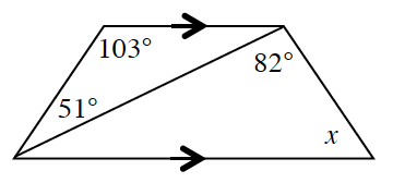 A trapezoid with horizontal parallel bases. A diagonal from bottom left to top right creates 2 internal triangles. In degrees, top triangle has 51 and 103. The bottom triangle has 82 and x. The unknown angle in the top triangle is adjacent to 82 in the bottom triangle. The unknown angle in the bottom triangle is adjacent to 51 in the top triangle.