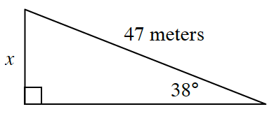 Right triangle labeled as follows: hypotenuse, 47 meters, vertical leg, x, angle opposite vertical leg, 38 degrees.