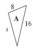 A triangle labeled A, with sides labeled in order from shortest to longest: 8, s, and 16.