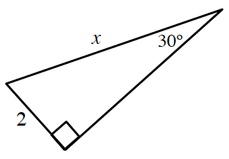 Right triangle labeled as follows: Short leg, 2, hypotenuse, x, angle opposite short leg, 30 degrees.