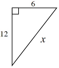 Right triangle, labeled as follows: horizontal leg, 6, vertical leg, 12, hypotenuse, x.
