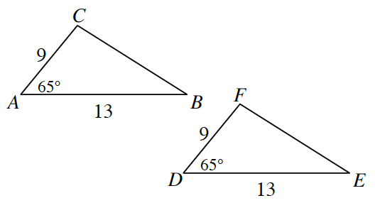 Triangle A, B, C. Side A, C is 9. Side A, B is 13. Between the two sides at angle A is 65 degrees. Triangle E, F, D with Side D, F, 9, and side, D, E, 13. Between the two sides at angle D is 65 degrees.