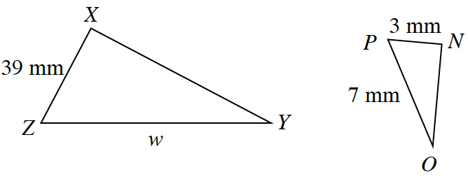Triangle  X, Y, Z , with side X, Z, 39 millimeters, and side, Y, Z, w, millimeters. The second triangle N, O, P, with side N, P, 3 millimeters and side, N, P, 7 millimeters.