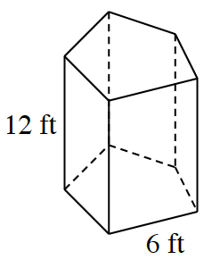Pentagonal prism, with front edge of pentagon labeled, 6 feet, and height labeled, 12 feet.