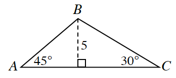 Triangle A,B,C, with dashed segment from to vertex, b, perpendicular to side, AC, labeled, 5. Angle, A, labeled 45 degrees. Angle, C, labeled 30 degrees.