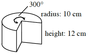 Cylinder, with wedge removed, labeled: radius, 10 cm, height, 12 cm, and central angle, on the top circle, labeled, 300 degrees.