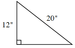 A right triangle with a leg of 12 inches and a hypotenuse of 20 inches.