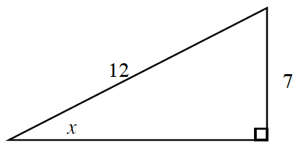 Right triangle labeled as follows: vertical leg, 7, hypotenuse, 12, angle opposite vertical leg, x.