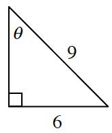 Right triangle, labeled as follows: horizontal leg, 6, angle opposite horizontal leg, theta, hypotenuse, 9.