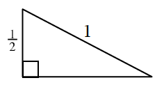 Right triangle labeled as follows: vertical leg, 1 half, hypotenuse, 1.