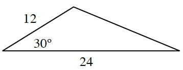 A triangle with two side lengths 12 and 24 and one angle of 30 degrees between the two side lengths.