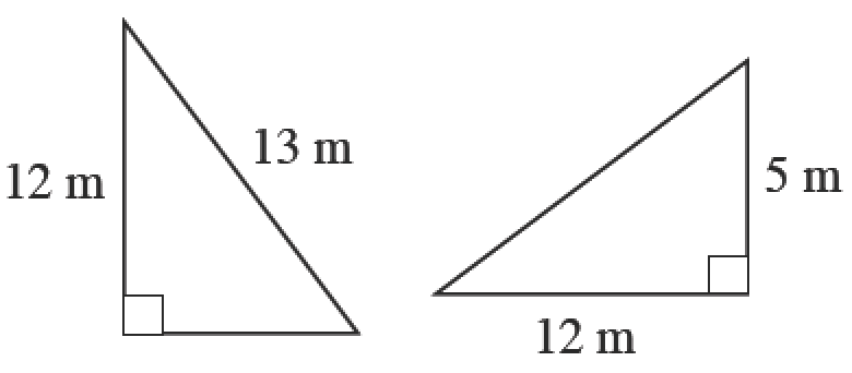 Two right triangles. First has a height of 12 meters and hypotenuse of 13 meters. Second has a base of 12 centimeters and height of 5 centimeters.