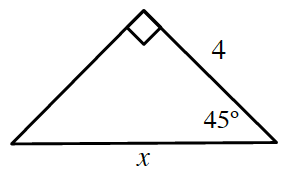 Right triangle labeled as follows: right leg, 4, hypotenuse, x, angle opposite left leg, 45 degrees.