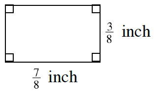 A rectangle with length, seven eighths inches, and width, is three eighths inches.