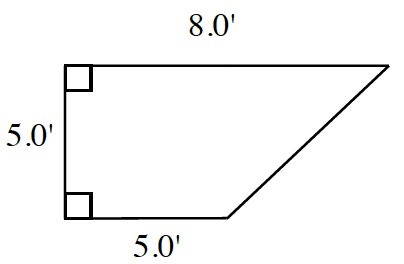 A right trapezoid with bottom base 5.0 feet, and top base 8.0 feet, left side 5.0 feet with right angles at the left both lower and upper angles.