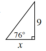 A right triangle with a base of x and height of 9. 76 degrees angle is in between the hypotenuse and base.